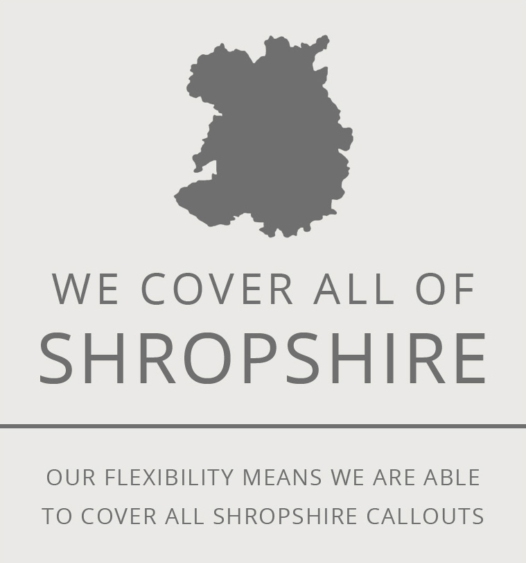 OUR flexibility MEANS WE ARE ABLE TO COVER ALL SHROPSHIRE CALLOUTS